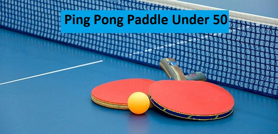 ping pong paddle under 50 to buy